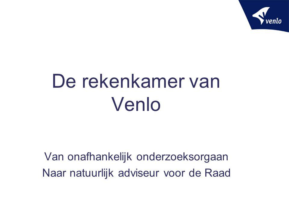 De rekenkamer van Venlo Van onafhankelijk onderzoeksorgaan Naar natuurlijk adviseur voor de Raad
