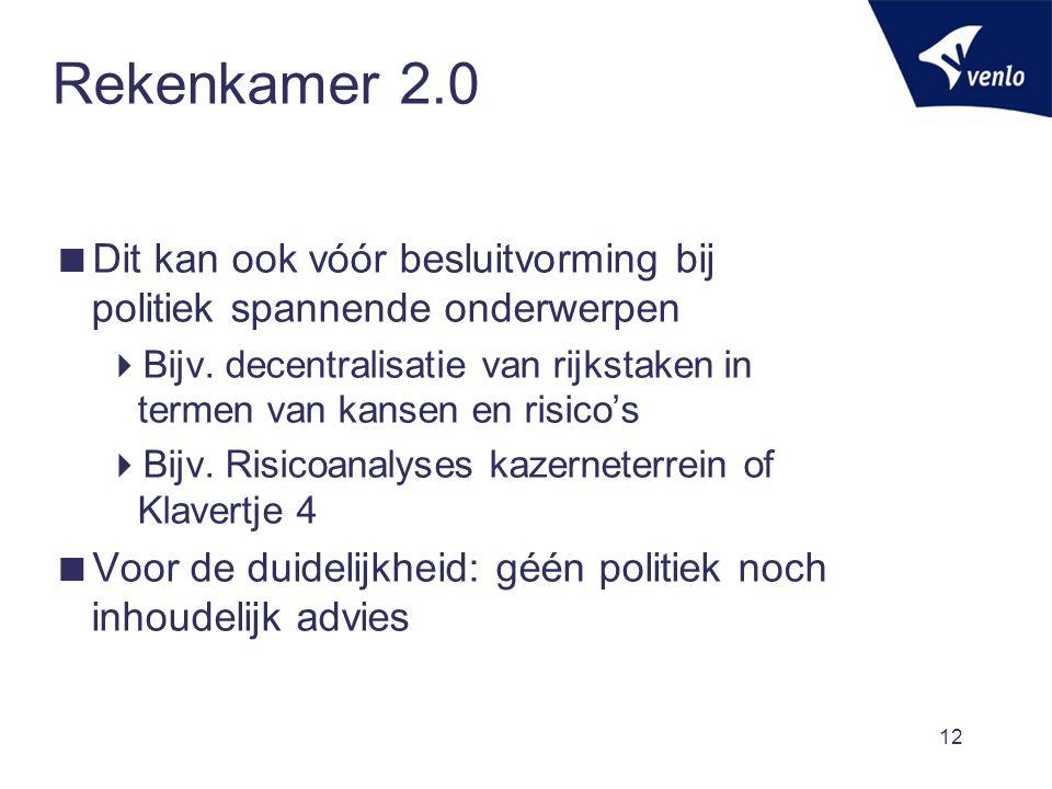 12 Rekenkamer 2.0  Dit kan ook vóór besluitvorming bij politiek spannende onderwerpen  Bijv. decentralisatie van rijkstaken in termen van kansen en