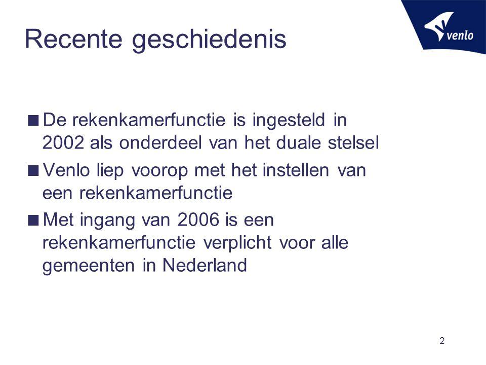2 Recente geschiedenis  De rekenkamerfunctie is ingesteld in 2002 als onderdeel van het duale stelsel  Venlo liep voorop met het instellen van een r