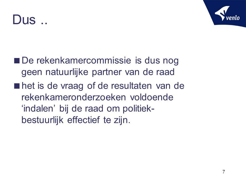 7 Dus..  De rekenkamercommissie is dus nog geen natuurlijke partner van de raad  het is de vraag of de resultaten van de rekenkameronderzoeken voldo