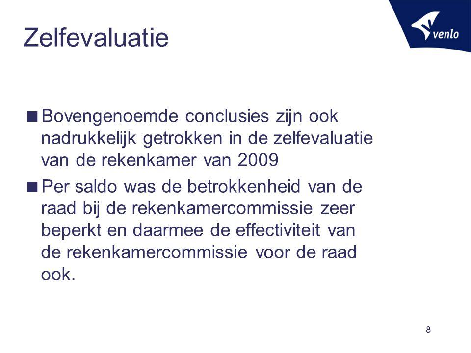 8 Zelfevaluatie  Bovengenoemde conclusies zijn ook nadrukkelijk getrokken in de zelfevaluatie van de rekenkamer van 2009  Per saldo was de betrokken