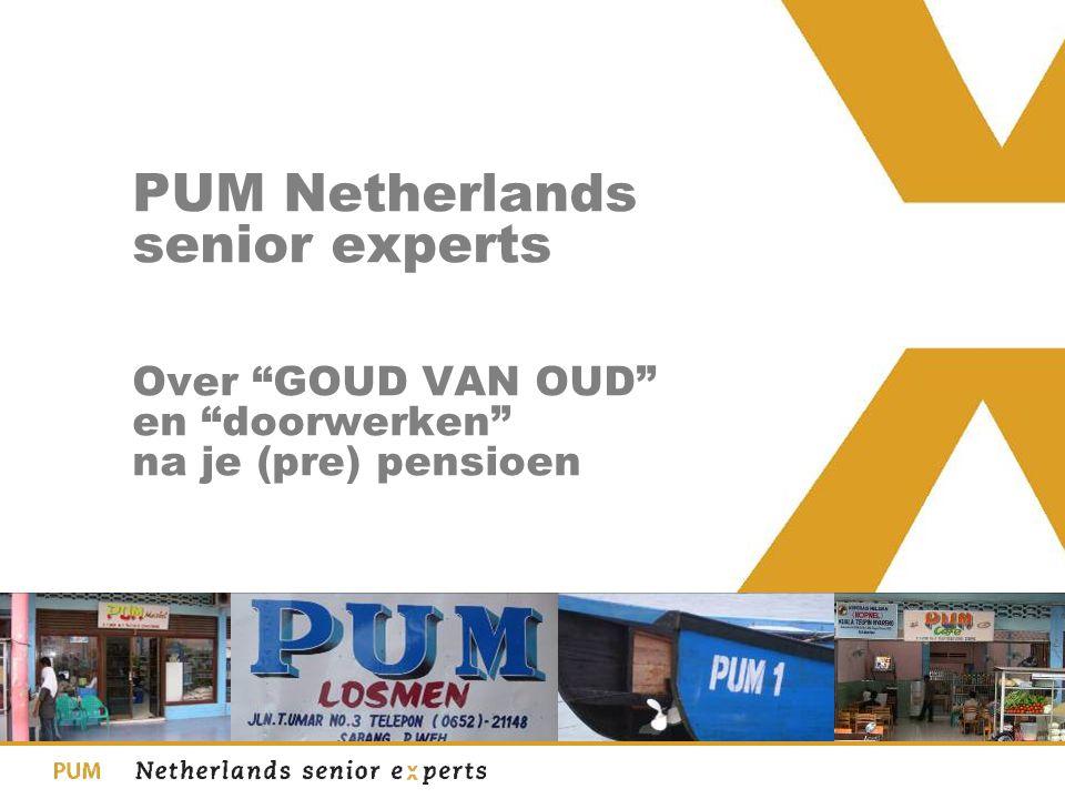 """PUM Netherlands senior experts Over """"GOUD VAN OUD"""" en """"doorwerken"""" na je (pre) pensioen"""