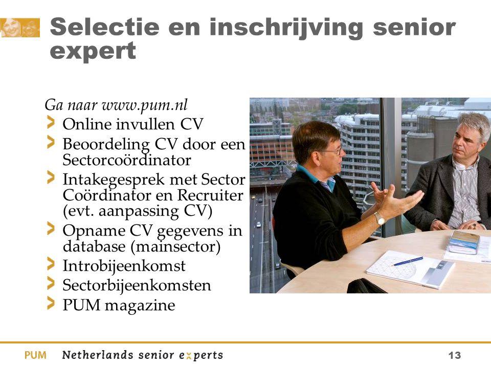13 Selectie en inschrijving senior expert Ga naar www.pum.nl Online invullen CV Beoordeling CV door een Sectorcoördinator Intakegesprek met Sector Coö