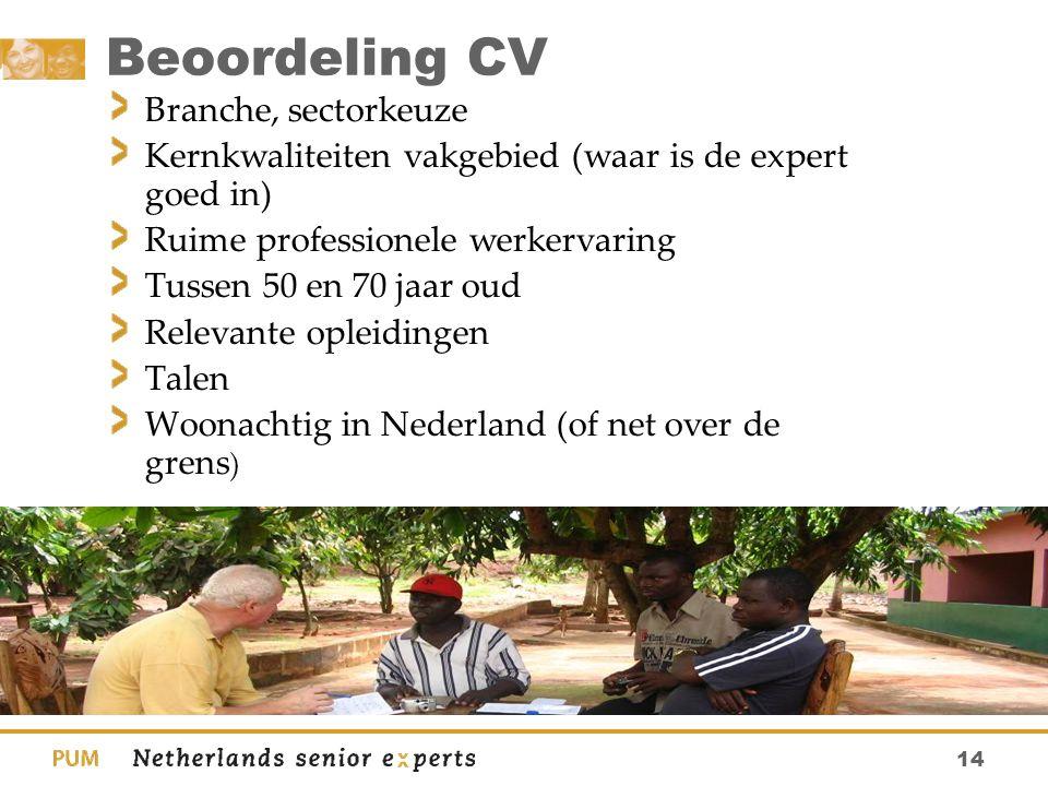 14 Beoordeling CV Branche, sectorkeuze Kernkwaliteiten vakgebied (waar is de expert goed in) Ruime professionele werkervaring Tussen 50 en 70 jaar oud
