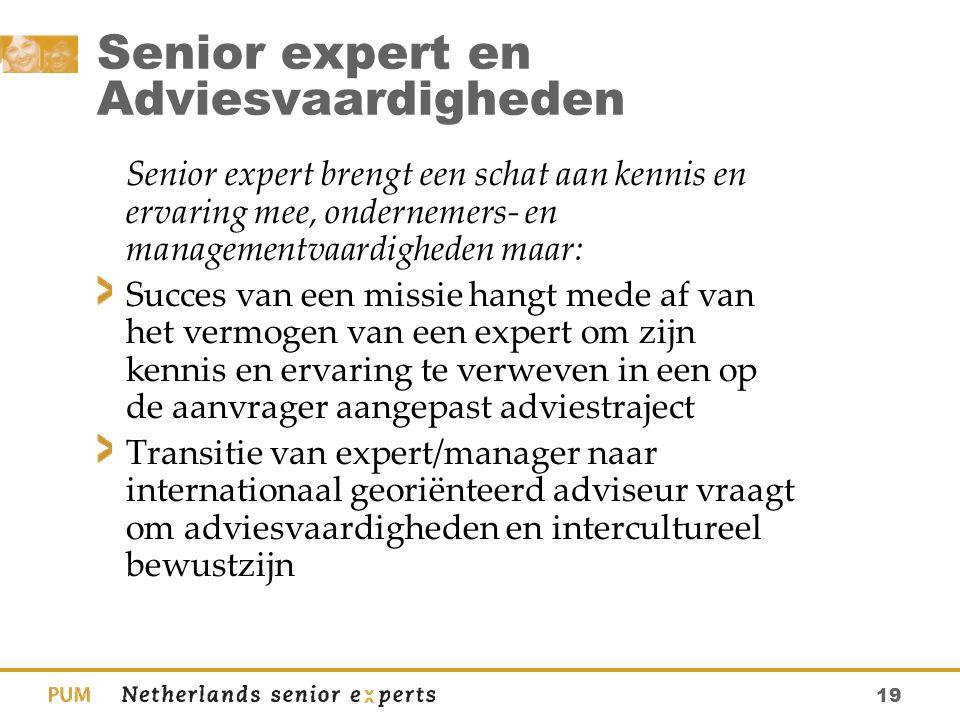 19 Senior expert en Adviesvaardigheden Senior expert brengt een schat aan kennis en ervaring mee, ondernemers- en managementvaardigheden maar: Succes
