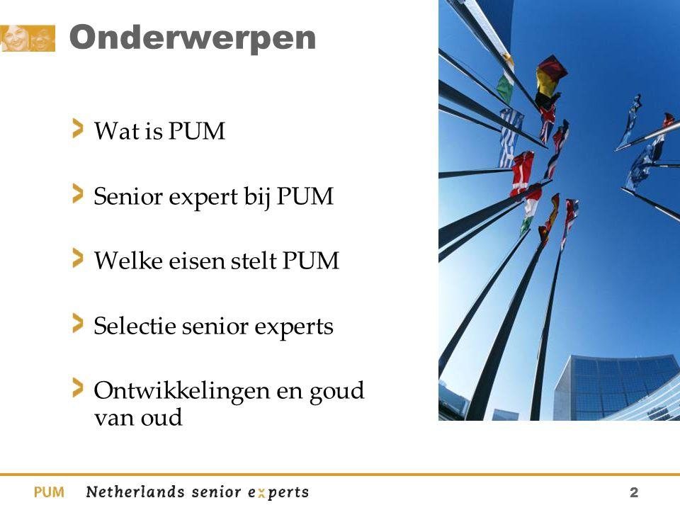 13 Selectie en inschrijving senior expert Ga naar www.pum.nl Online invullen CV Beoordeling CV door een Sectorcoördinator Intakegesprek met Sector Coördinator en Recruiter (evt.