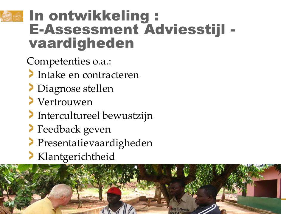 20 In ontwikkeling : E-Assessment Adviesstijl - vaardigheden Competenties o.a.: Intake en contracteren Diagnose stellen Vertrouwen Intercultureel bewu