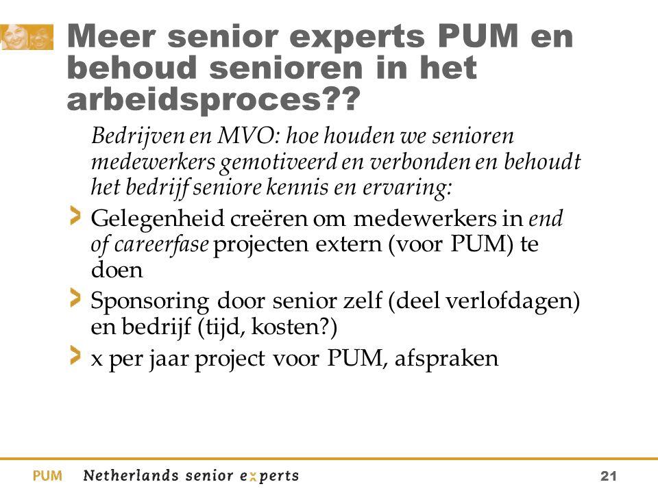 21 Meer senior experts PUM en behoud senioren in het arbeidsproces?? Bedrijven en MVO: hoe houden we senioren medewerkers gemotiveerd en verbonden en