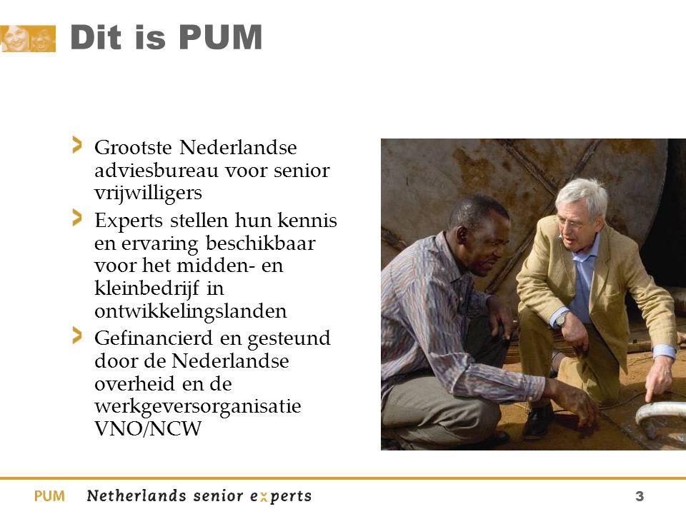 3 Dit is PUM Grootste Nederlandse adviesbureau voor senior vrijwilligers Experts stellen hun kennis en ervaring beschikbaar voor het midden- en kleinb