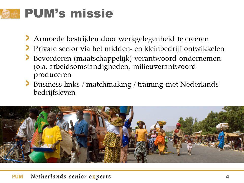 4 PUM's missie Armoede bestrijden door werkgelegenheid te creëren Private sector via het midden- en kleinbedrijf ontwikkelen Bevorderen (maatschappeli