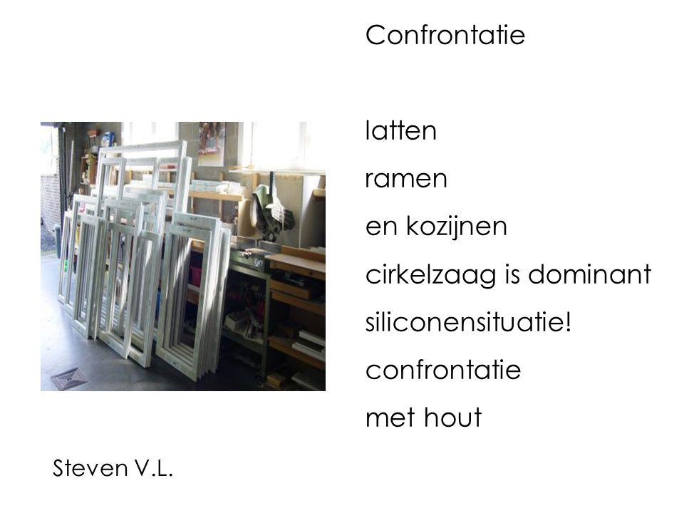 Confrontatie latten ramen en kozijnen cirkelzaag is dominant siliconensituatie! confrontatie met hout Steven V.L.