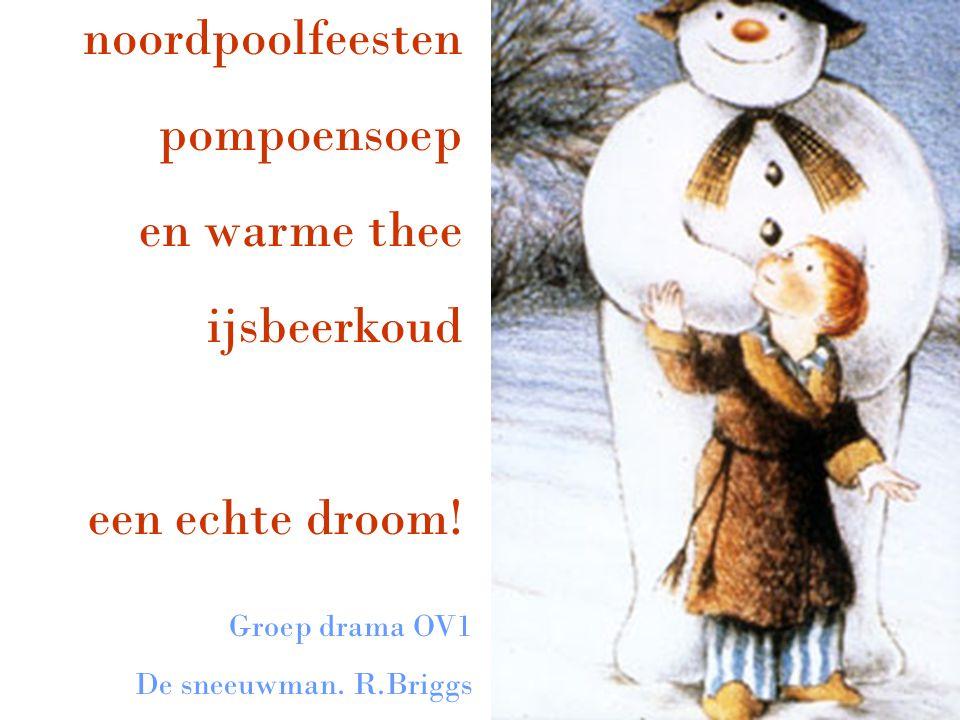 noordpoolfeesten pompoensoep en warme thee ijsbeerkoud een echte droom! Groep drama OV1 De sneeuwman. R.Briggs