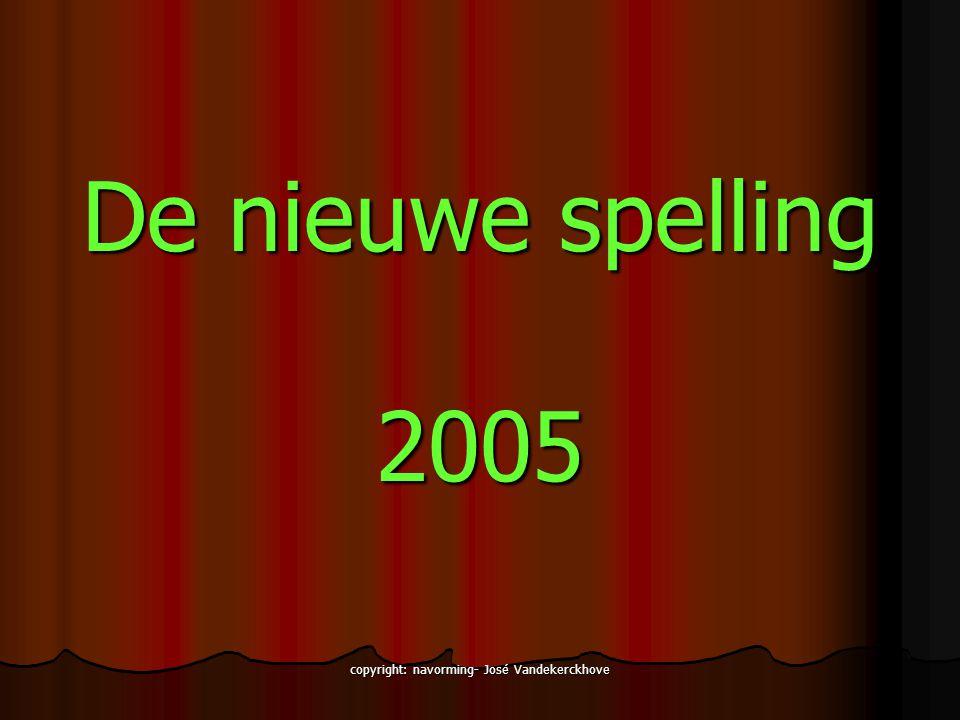 copyright: navorming- José Vandekerckhove De nieuwe spelling 2005