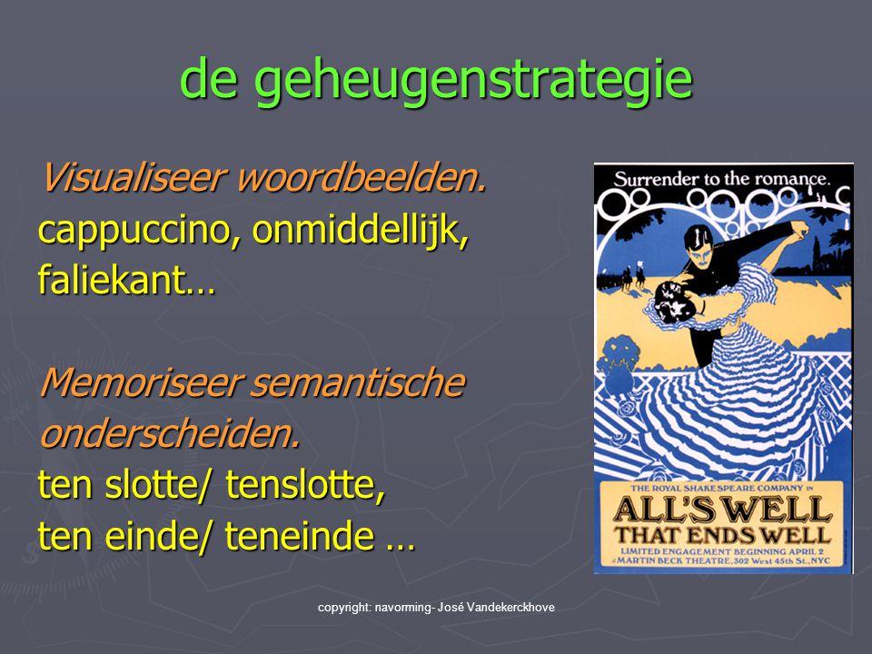 copyright: navorming- José Vandekerckhove de geheugenstrategie Visualiseer woordbeelden. cappuccino, onmiddellijk, faliekant… Memoriseer semantische o
