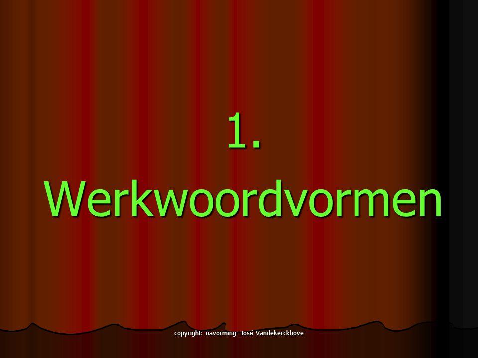 copyright: navorming- José Vandekerckhove 1.Werkwoordvormen