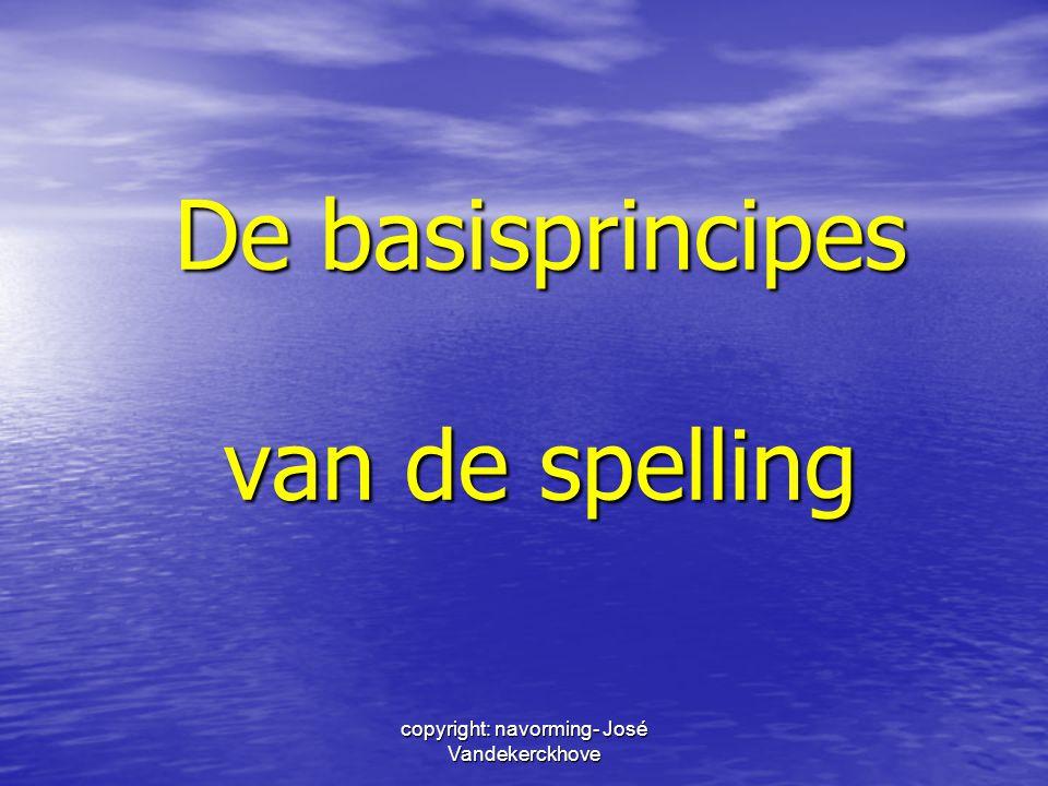 copyright: navorming- José Vandekerckhove De basisprincipes van de spelling