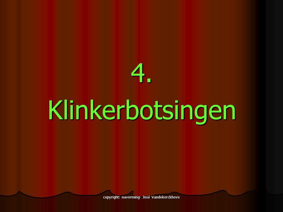 copyright: navorming- José Vandekerckhove 4.Klinkerbotsingen