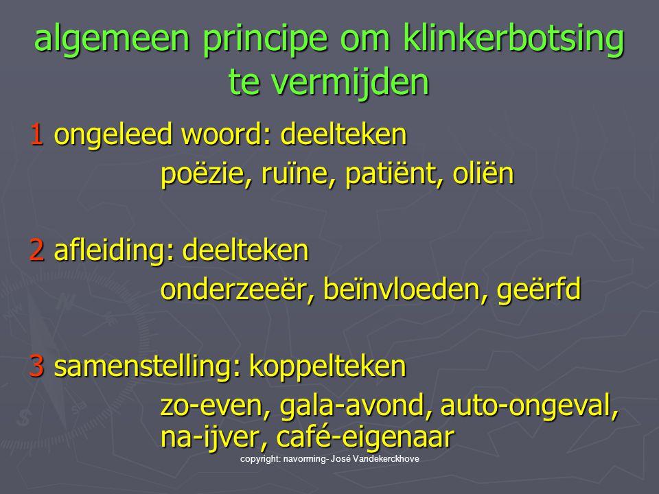 copyright: navorming- José Vandekerckhove algemeen principe om klinkerbotsing te vermijden 1 ongeleed woord: deelteken poëzie, ruïne, patiënt, oliën 2