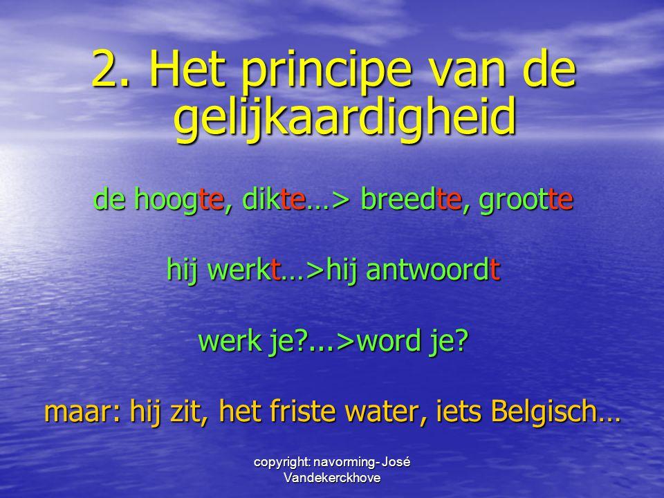 copyright: navorming- José Vandekerckhove 2. Het principe van de gelijkaardigheid de hoogte, dikte…> breedte, grootte hij werkt…>hij antwoordt werk je