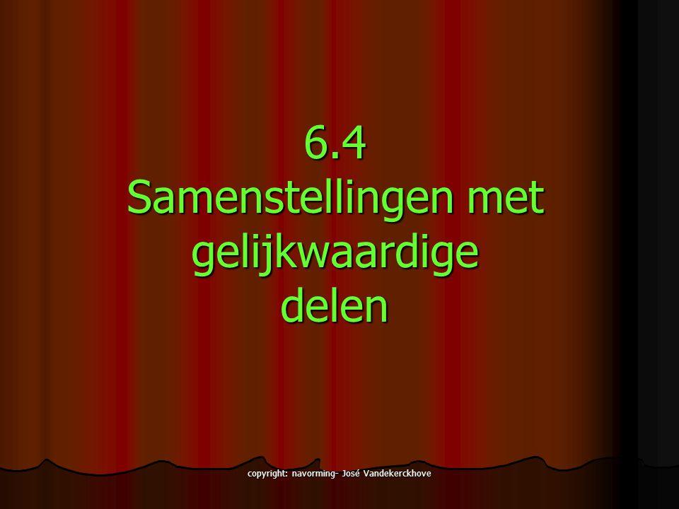 copyright: navorming- José Vandekerckhove 6.4 Samenstellingen met gelijkwaardigedelen