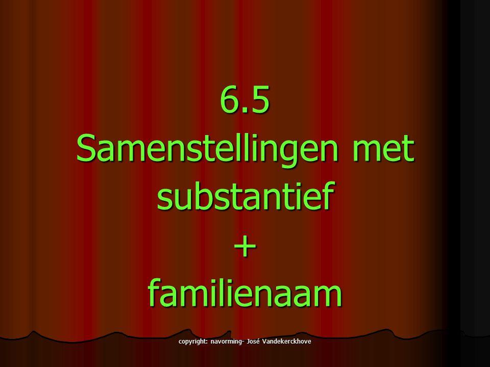 copyright: navorming- José Vandekerckhove 6.5 Samenstellingen met substantief+familienaam