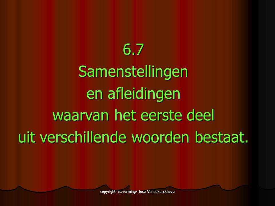 copyright: navorming- José Vandekerckhove 6.7Samenstellingen en afleidingen waarvan het eerste deel uit verschillende woorden bestaat.