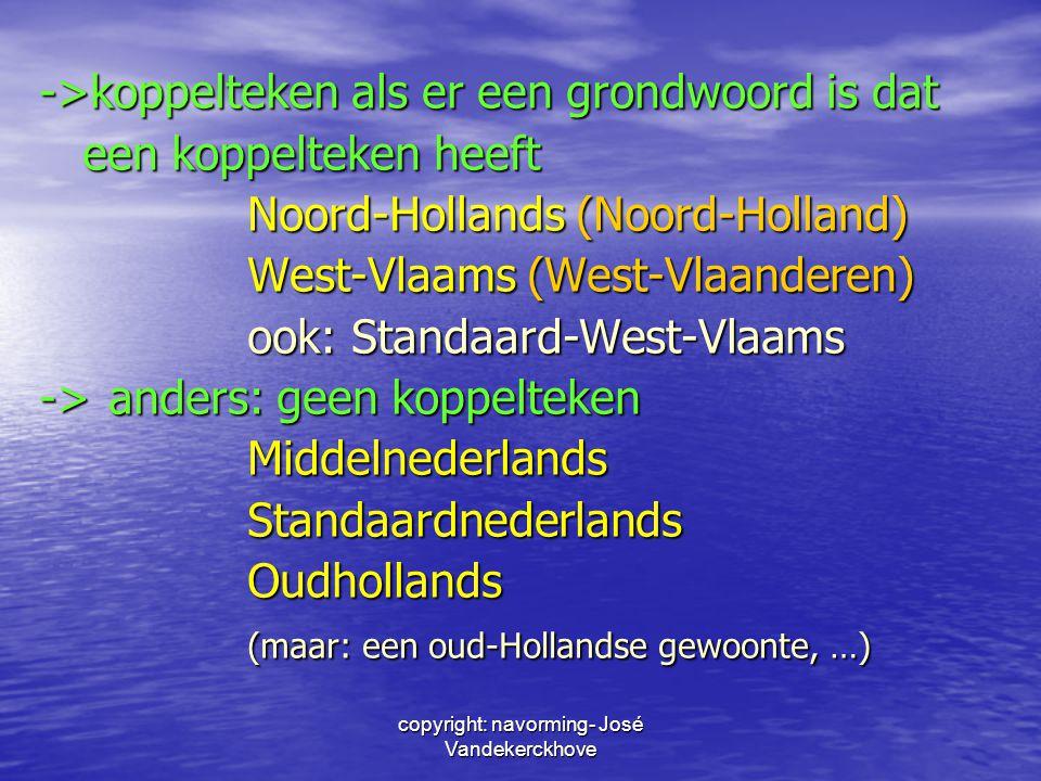 ->koppelteken als er een grondwoord is dat een koppelteken heeft een koppelteken heeft Noord-Hollands (Noord-Holland) West-Vlaams (West-Vlaanderen) oo