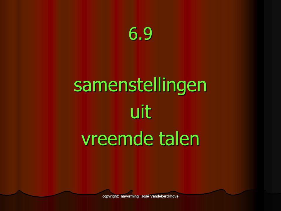 copyright: navorming- José Vandekerckhove 6.9samenstellingenuit vreemde talen