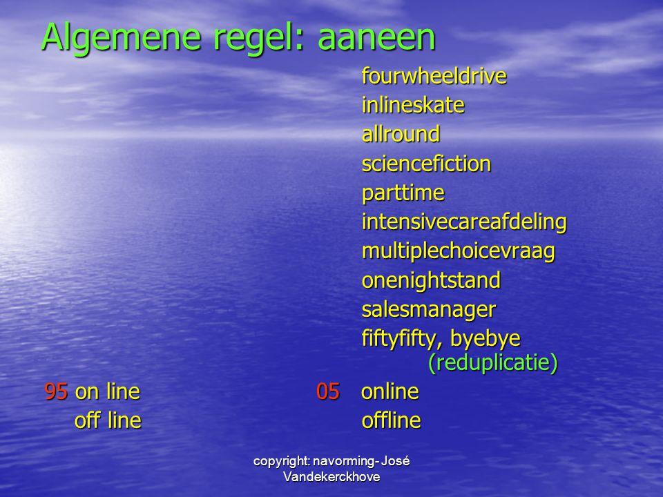 copyright: navorming- José Vandekerckhove Algemene regel: aaneen fourwheeldriveinlineskateallroundsciencefictionparttimeintensivecareafdelingmultiplec