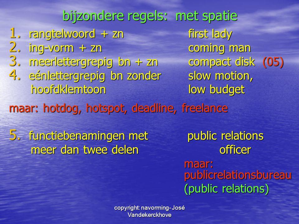 copyright: navorming- José Vandekerckhove bijzondere regels: met spatie 1. rangtelwoord + znfirst lady 2. ing-vorm + zncoming man 3. meerlettergrepig