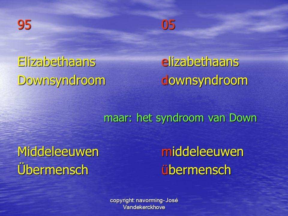 copyright: navorming- José Vandekerckhove 9505 Elizabethaanselizabethaans Downsyndroomdownsyndroom maar: het syndroom van Down Middeleeuwenmiddeleeuwe
