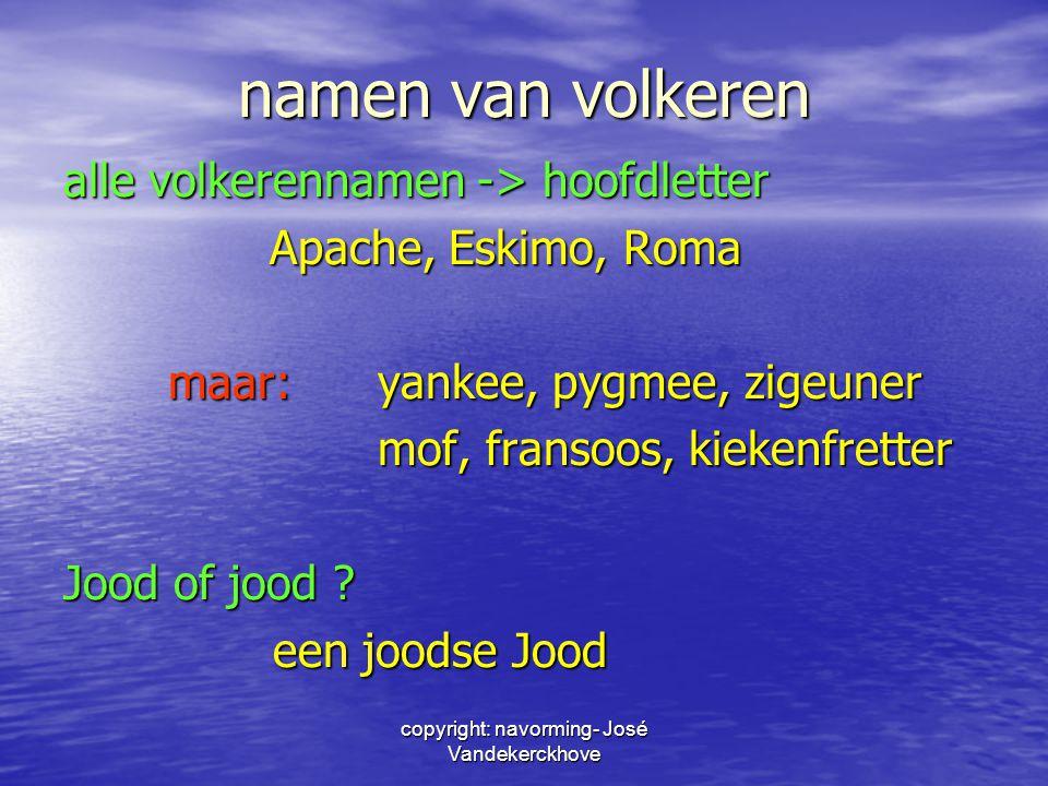 copyright: navorming- José Vandekerckhove namen van volkeren alle volkerennamen -> hoofdletter Apache, Eskimo, Roma Apache, Eskimo, Roma maar: yankee,