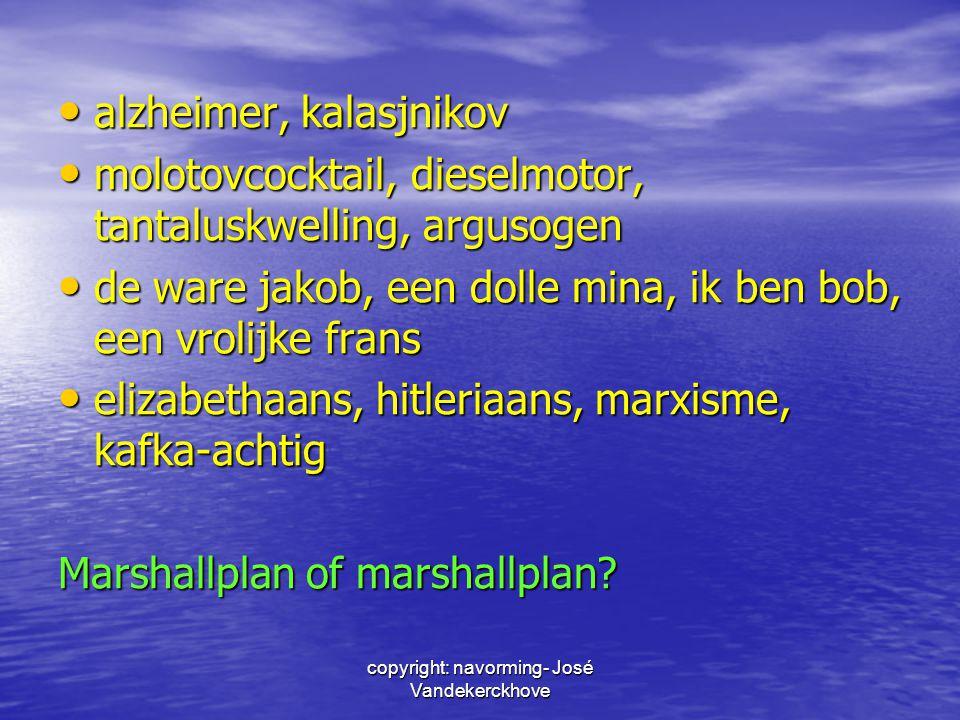 copyright: navorming- José Vandekerckhove alzheimer, kalasjnikov alzheimer, kalasjnikov molotovcocktail, dieselmotor, tantaluskwelling, argusogen molo