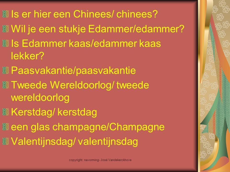 copyright: navorming- José Vandekerckhove Is er hier een Chinees/ chinees? Wil je een stukje Edammer/edammer? Is Edammer kaas/edammer kaas lekker? Paa