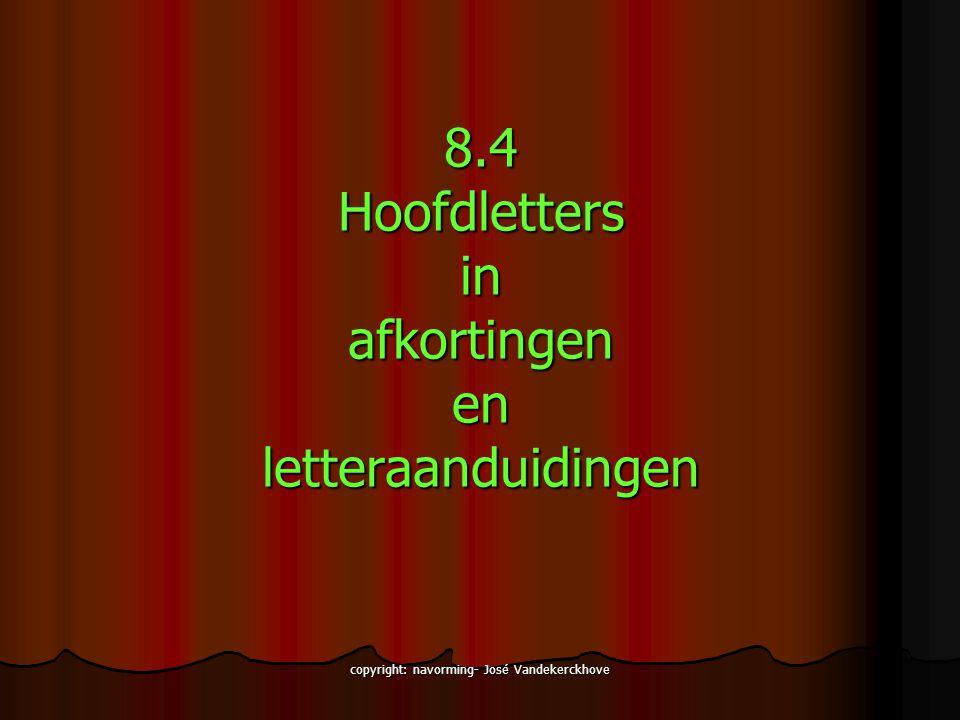 copyright: navorming- José Vandekerckhove 8.4Hoofdlettersinafkortingenenletteraanduidingen
