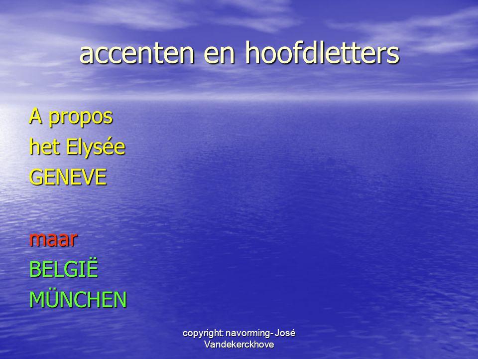 copyright: navorming- José Vandekerckhove accenten en hoofdletters A propos het Elysée GENEVEmaarBELGIËMÜNCHEN
