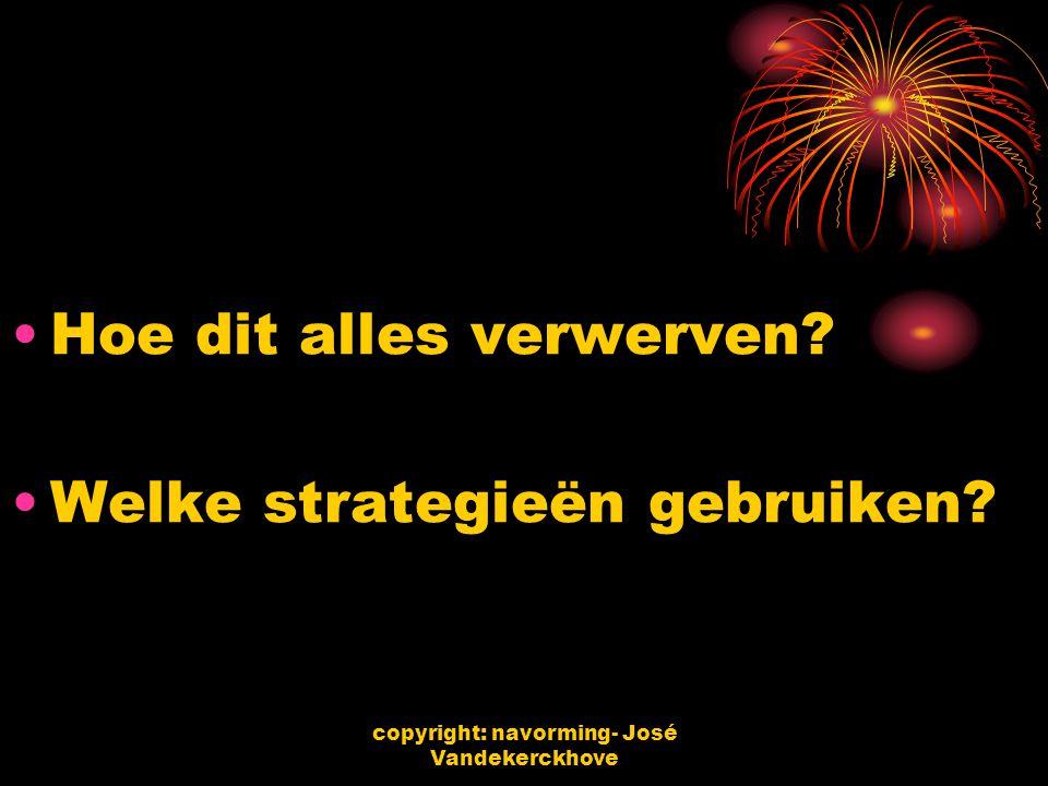 copyright: navorming- José Vandekerckhove Hoe dit alles verwerven? Welke strategieën gebruiken?
