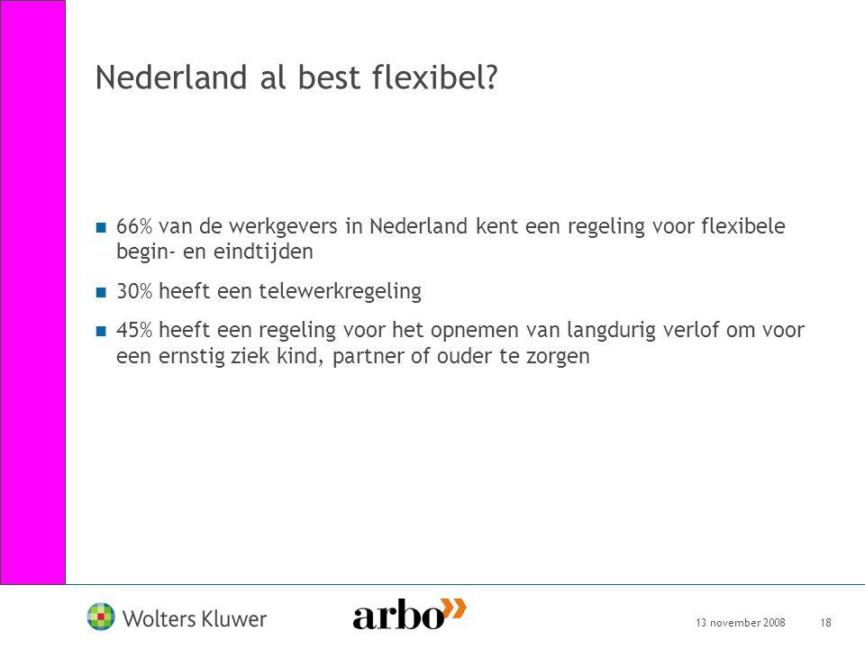 13 november 200818 Nederland al best flexibel? 66% van de werkgevers in Nederland kent een regeling voor flexibele begin- en eindtijden 30% heeft een