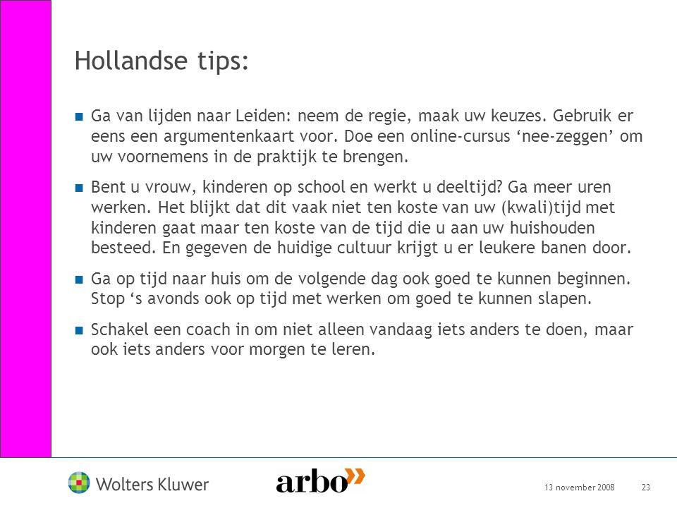 13 november 200823 Hollandse tips: Ga van lijden naar Leiden: neem de regie, maak uw keuzes. Gebruik er eens een argumentenkaart voor. Doe een online-
