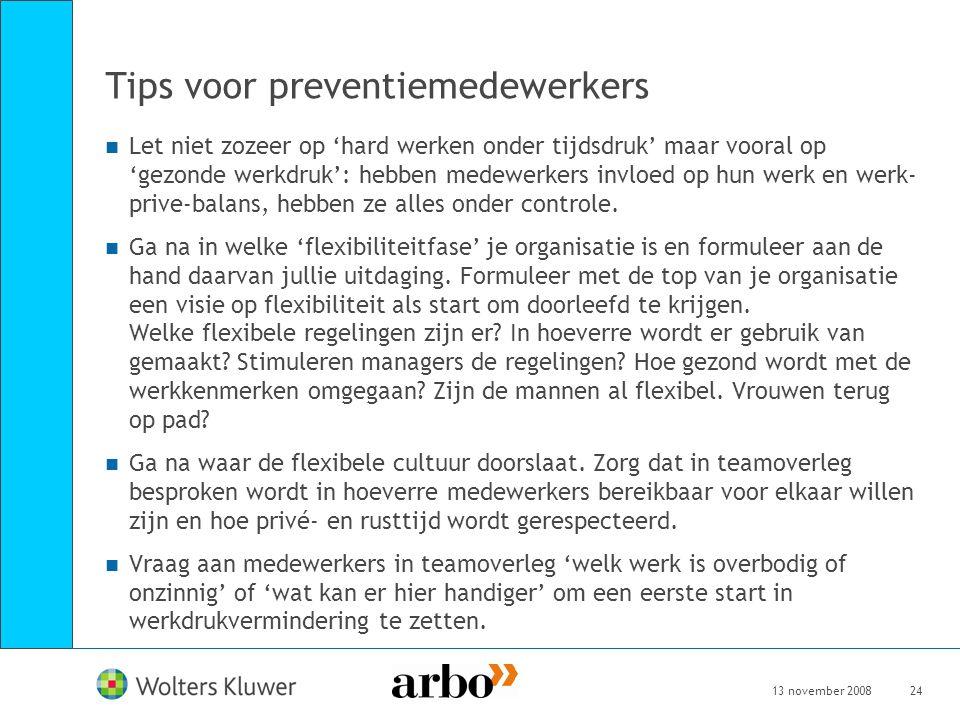 13 november 200824 Tips voor preventiemedewerkers Let niet zozeer op 'hard werken onder tijdsdruk' maar vooral op 'gezonde werkdruk': hebben medewerke
