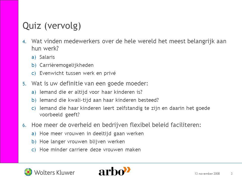 13 november 20083 Quiz (vervolg) 4. Wat vinden medewerkers over de hele wereld het meest belangrijk aan hun werk? a)Salaris b)Carrièremogelijkheden c)