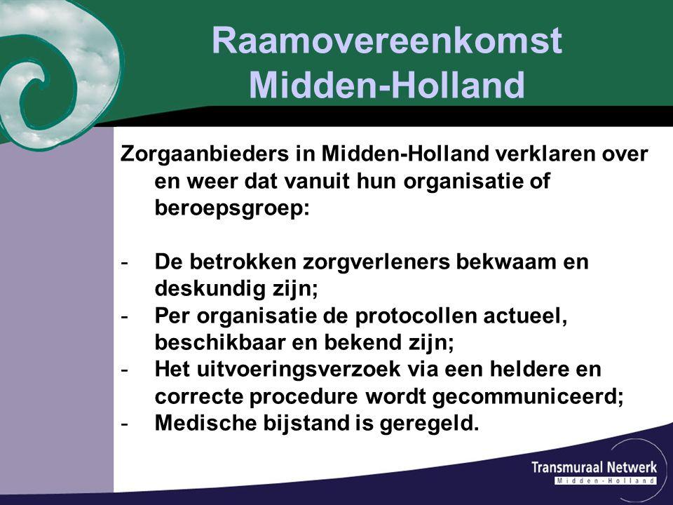 Raamovereenkomst Midden-Holland Zorgaanbieders in Midden-Holland verklaren over en weer dat vanuit hun organisatie of beroepsgroep: -De betrokken zorg