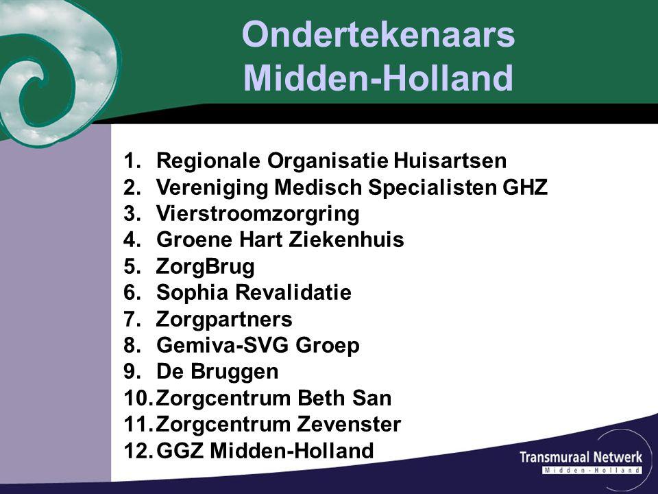 Ondertekenaars Midden-Holland 1.Regionale Organisatie Huisartsen 2.Vereniging Medisch Specialisten GHZ 3.Vierstroomzorgring 4.Groene Hart Ziekenhuis 5
