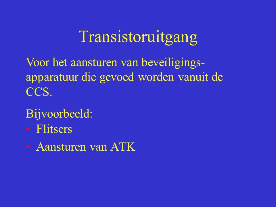 Transistoruitgang Flitsers Aansturen van ATK Voor het aansturen van beveiligings- apparatuur die gevoed worden vanuit de CCS. Bijvoorbeeld: