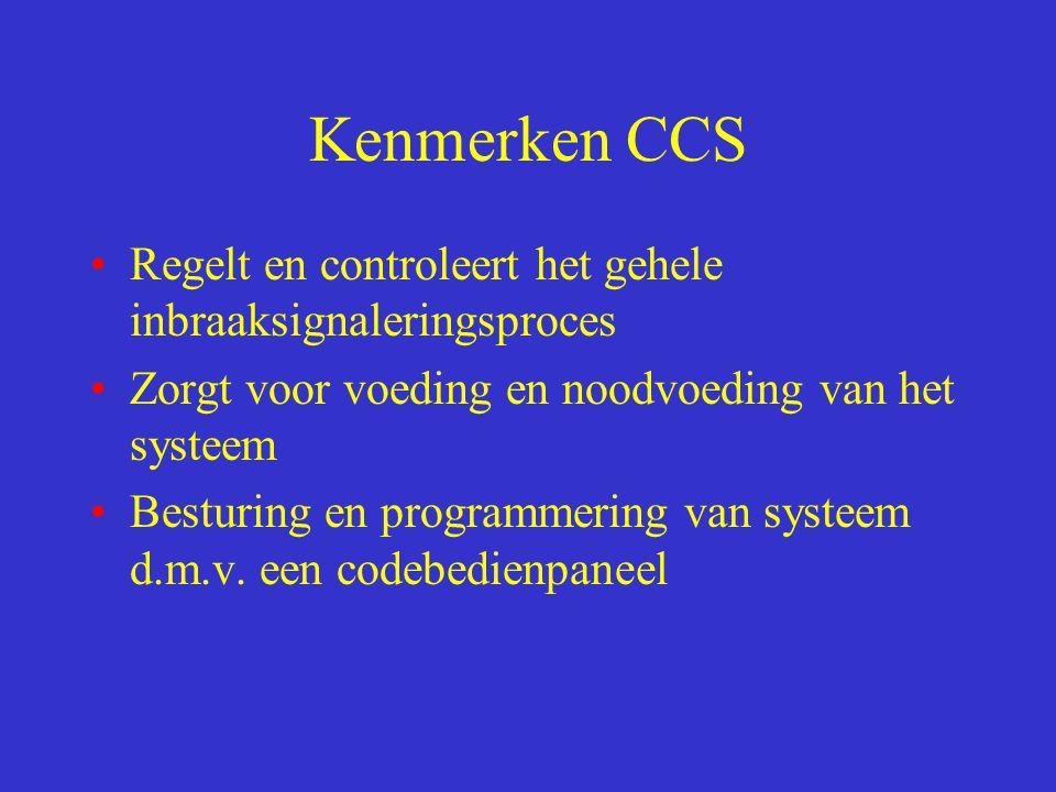 Kenmerken CCS Regelt en controleert het gehele inbraaksignaleringsproces Zorgt voor voeding en noodvoeding van het systeem Besturing en programmering