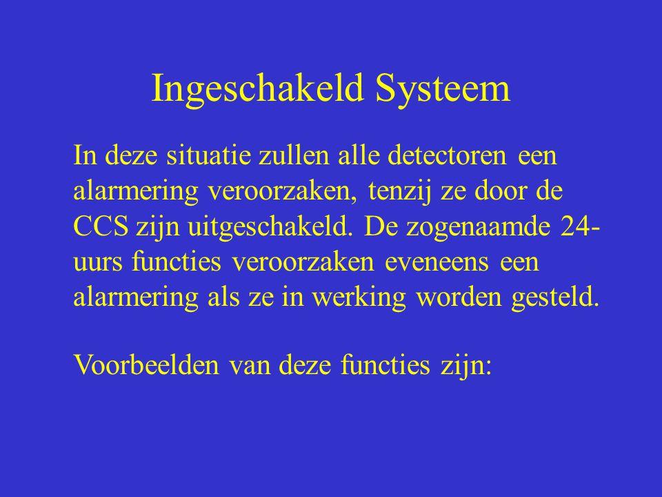 Ingeschakeld Systeem In deze situatie zullen alle detectoren een alarmering veroorzaken, tenzij ze door de CCS zijn uitgeschakeld. De zogenaamde 24- u