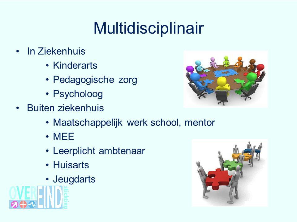 Multidisciplinair In Ziekenhuis Kinderarts Pedagogische zorg Psycholoog Buiten ziekenhuis Maatschappelijk werk school, mentor MEE Leerplicht ambtenaar