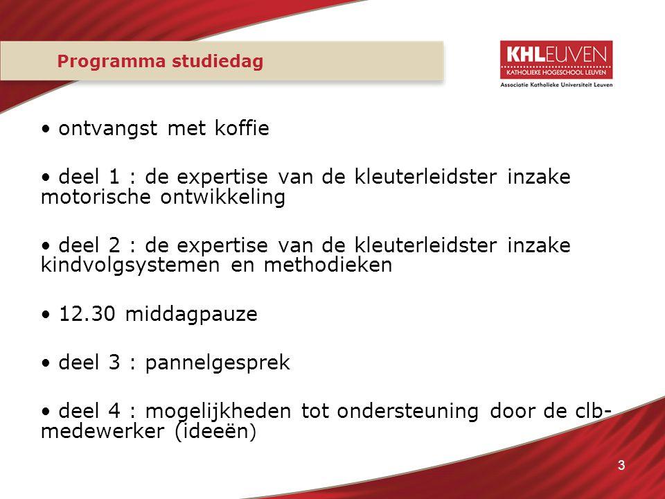 3 Programma studiedag ontvangst met koffie deel 1 : de expertise van de kleuterleidster inzake motorische ontwikkeling deel 2 : de expertise van de kl