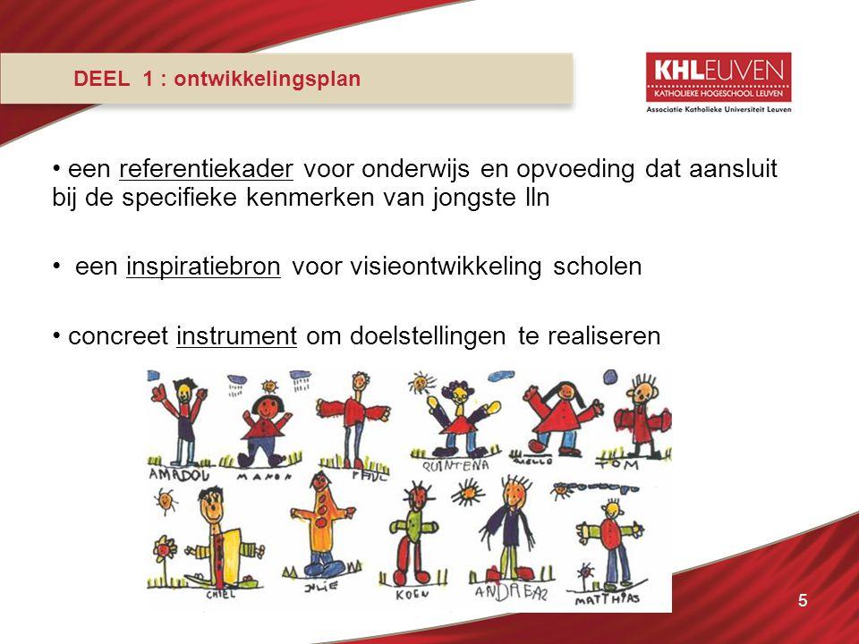 5 DEEL 1 : ontwikkelingsplan een referentiekader voor onderwijs en opvoeding dat aansluit bij de specifieke kenmerken van jongste lln een inspiratiebr