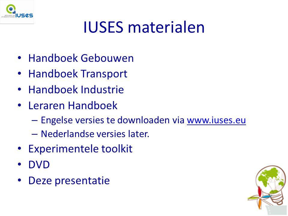 IUSES materialen Handboek Gebouwen Handboek Transport Handboek Industrie Leraren Handboek – Engelse versies te downloaden via www.iuses.euwww.iuses.eu – Nederlandse versies later.